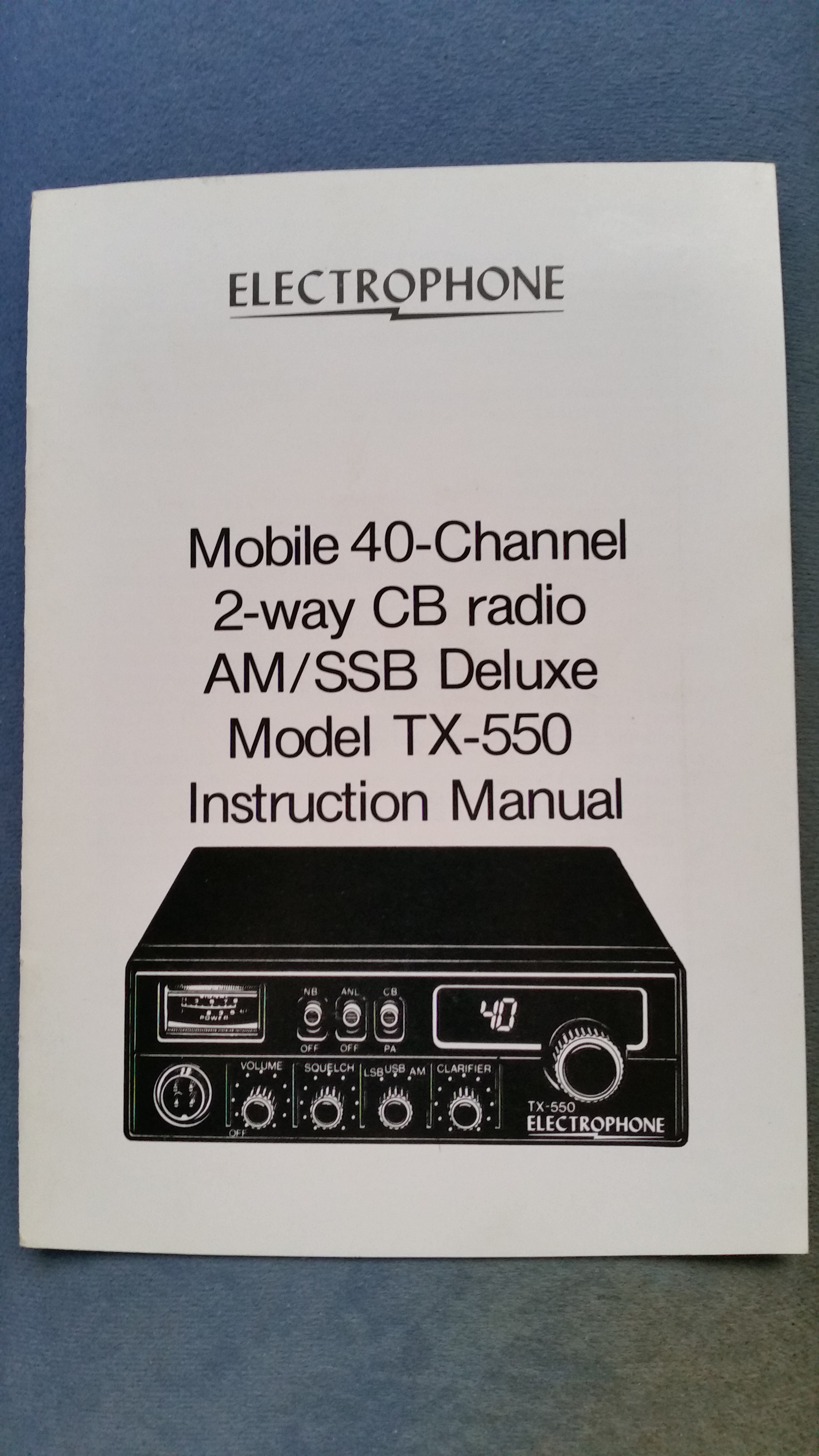 Instruction Manual - Electrophone Mobile 40 Channel 2 way CB Radio AM/SSB Deluxe Model TX-550  Instruction Manual